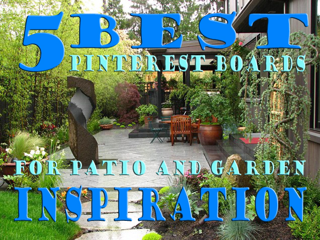 5 Best Pinterest Boards To Follow For Garden and Patio Ideas