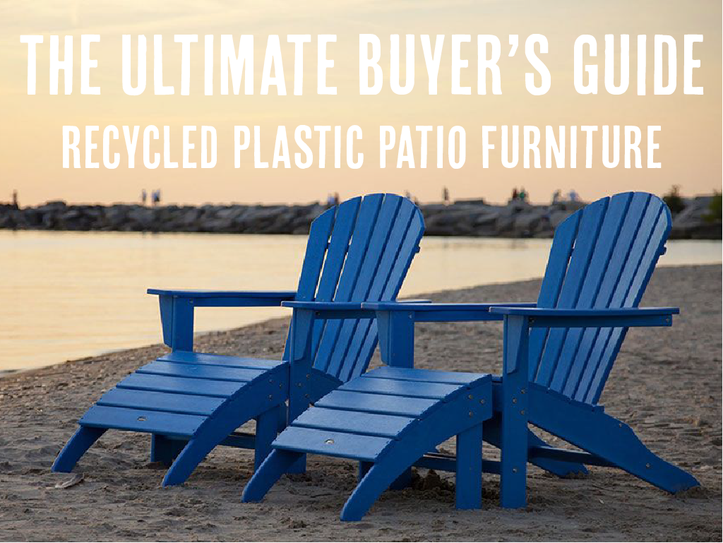 Recycled Plastic Patio Furniture Buyer S Guide